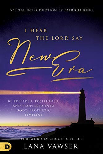 I Hear the Lord Say 'New Era': Be Prepared, Positioned, and Propelled Into God's Prophetic Timeline