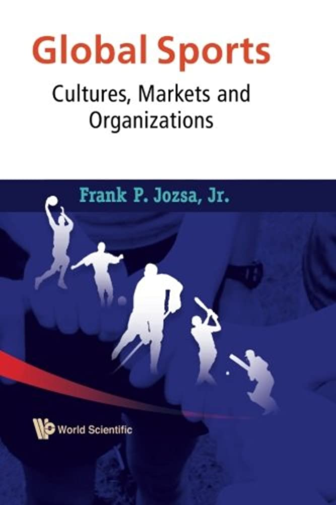 正直公式日付付きGlobal Sports: Cultures, Markets And Organizations