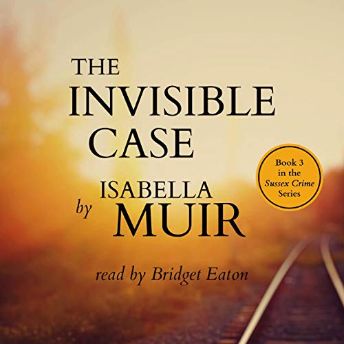 The Invisible Case: A Sussex Crime - Heartbreaking Tragedy or Coldblooded Murder... cover art
