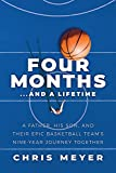 Four Months...And A Lifetime: A Father, His Son, And Their Epic Basketball Team's Nine-Year Journey Together