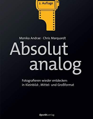Absolut analog: Fotografieren wieder entdecken: in Kleinbild-, Mittel- und Großformat
