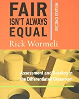 Fair Isn't Always Equal: Assessment and Grading in the Differentiated Classroom (Stenhouse Publishers)