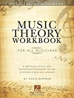 Music Theory Workbook: For All Musicians: A self-study course with illustrations & examples for you to write & check your answers