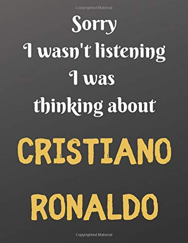 Sorry I wasn't listening I was thinking about Cristiano Ronaldo: Notebook/notepad/diary/journal for boys men women and all Ronaldo fans. 80 pages of A4 lined paper with margins.