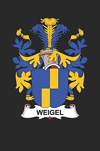 Weigel: Weigel Coat of Arms and Family Crest Notebook Journal (6 x 9 - 100 pages)