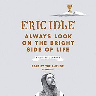 Always Look on the Bright Side of Life     A Sortabiography              Written by:                                                                                                                                 Eric Idle                               Narrated by:                                                                                                                                 Eric Idle                      Length: 8 hrs and 12 mins     50 ratings     Overall 4.9