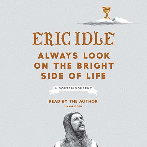 Always Look on the Bright Side of Life     A Sortabiography              By:                                                                                                                                 Eric Idle                               Narrated by:                                                                                                                                 Eric Idle                      Length: 8 hrs and 12 mins     896 ratings     Overall 4.7