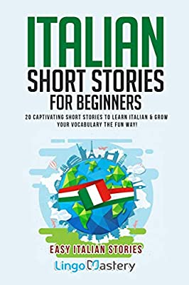 Italian Short Stories for Beginners: 20 Captivating Short Stories to Learn Italian & Grow Your Vocabulary the Fun Way! (Easy Italian Stories) from Independently published