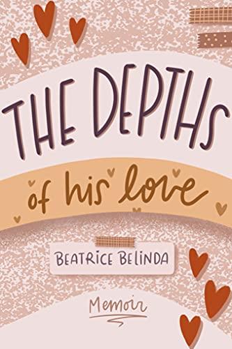 The depths of his love: My Memoir