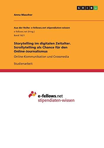 Storytelling im digitalen Zeitalter. Scrollytelling als Chance für den Online-Journalismus: Online-Kommunikation und Crossmedia
