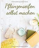 Pflanzenseifen selbst machen: Do it yourself Seifen Rezepte Journal zum selbST schreiben für...