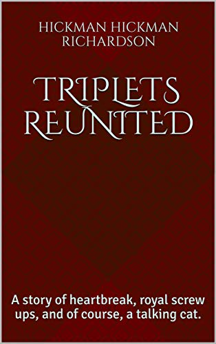 Triplets Reunited:  A story of heartbreak, royal screw ups, and of course, a talking cat. ( Sisters United  Book 1) (English Edition)