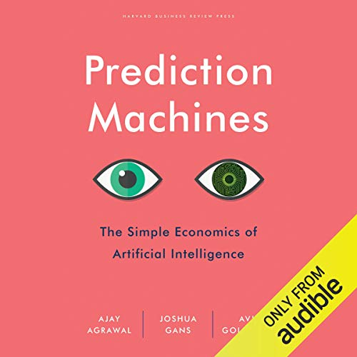 Prediction Machines     The Simple Economics of Artificial Intelligence              Written by:                                                                                                                                 Ajay Agrawal,                                                                                        Joshua Gans,                                                                                        Avi Goldfarb                               Narrated by:                                                                                                                                 LJ Ganser                      Length: 7 hrs and 50 mins     35 ratings     Overall 4.5
