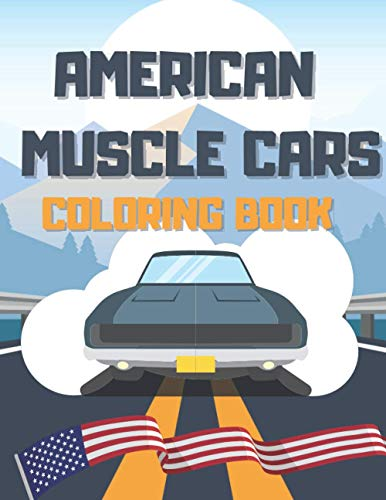 American Muscle Cars Coloring Book: Creative Gift For Kids And Adults Fasting Fun Activity Book Supercars Greatest Legends