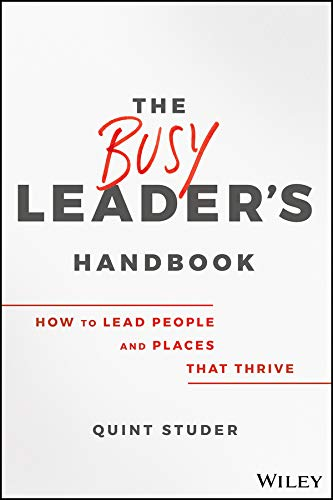 Compare Textbook Prices for The Busy Leader's Handbook: How To Lead People and Places That Thrive 1 Edition ISBN 9781119576648 by Studer, Quint
