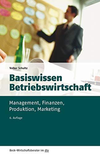 Basiswissen Betriebswirtschaft: Management, Finanzen, Produktion, Marketing (Beck-Wirtschaftsberater im dtv)