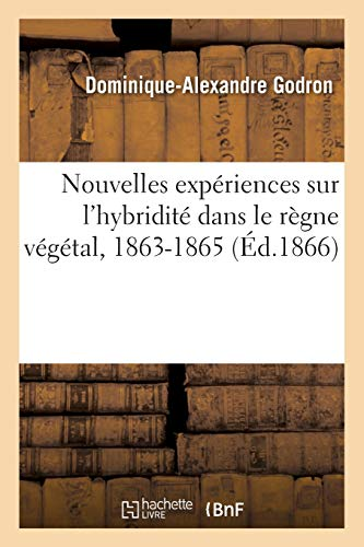 Nouvelles expériences sur l'hybridité dans le règne végétal, 1863-1865