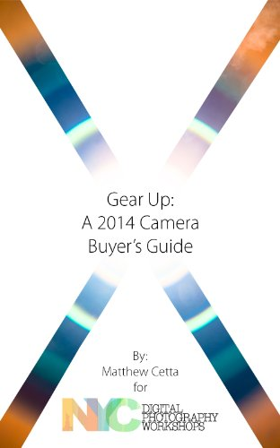 Gear Up: A 2014 Camera Buyer's Guide (English Edition)