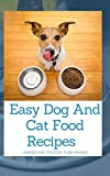 Easy Dog And Cat Food Recipes : The Simplest Guide To Keeping Your Dog Happy And Healthy (English Edition)