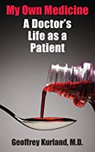 My Own Medicine: A Doctor's Life as a Patient
