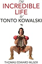 The Incredible Life of Tonto Kowalski: This book will add Quality Years to your Life!