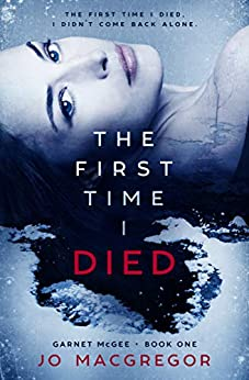 The First Time I Died (Garnet McGee Book 1) by [Jo Macgregor]