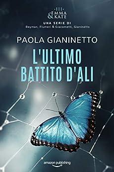 L'ultimo battito d'ali (Emma & Kate Vol. 3) di [Paola Gianinetto, Giulia Beyman, Elisabetta Flumeri, Gabriella Giacometti]