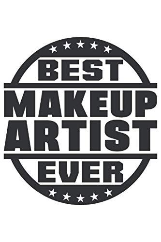 Best Makeup Artist Ever Notebook - Cool gift Journal: Lined Notebook / Journal Gift, 6