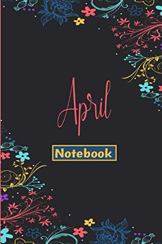 April Notebook: Journal For April   Lined Notebook Journal - cute floral Notebook - 110 Pages - College Ruled paper, perfect bound, Cute Matte Cover ... idea Journal   Organizer, 110 p ,6 x 9 inch