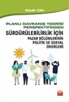 Planli Davranis Teorisi Perspektifinden; Sürdürülebilirlik Icin Pazar Bölümlerinin Politik ve Sosyal Önerileri