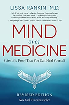 Mind Over Medicine - REVISED EDITION: Scientific Proof That You Can Heal Yourself by [Lissa Rankin]