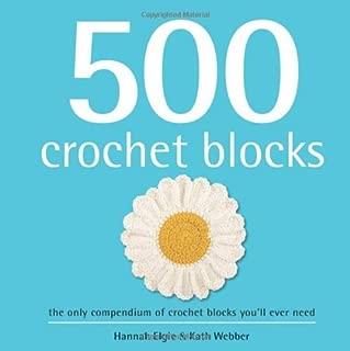500 Crochet Blocks by Hannah Elgie (14-Feb-2013) Hardcover