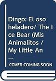 Dingo: El oso heladero/ The Ice Bear (MIS ANIMALITOS / My Little Animals)