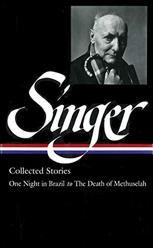 Isaac Bashevis Singer: Collected Stories Vol. 3 (LOA #151): One Night in Brazil to The Death of Methuselah (Library of America Isaac Bashevis Singer Edition, Band 3)
