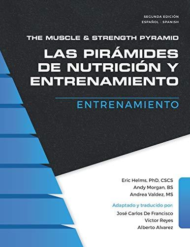 The Muscle and Strength Pyramid: Entrenamiento (Las pirámides de nutrición y entrenamiento.)