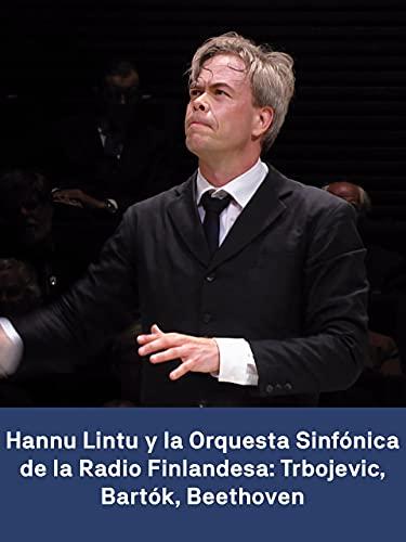 Hannu Lintu y la Orquesta Sinfónica de la Radio Finlandesa: Trbojevic Bartók Beethoven