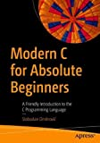 Modern C for Absolute Beginners: A Friendly Introduction to the C Programming Language
