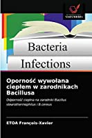 Oporność wywołana ciepłem w zarodnikach Bacillusa: Odporność cieplna na zarodniki Bacillus stearothermophilus i B.cereus