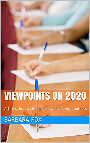 Book: Viewpoints on 2020 - Articles, Essays, Poems, Plays by several authors by Barbara Fox