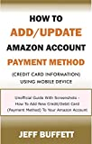 How To Add/Update Amazon Account Payment Method (Credit Card Information) Using Mobile Device: Unofficial Guide With Screenshots - How To Add New Credit ... Method With Your Mobile Device Book 3)