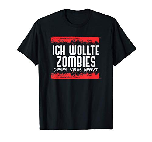 Ich wollte Zombies Dieses Virus nervt T-Shirt