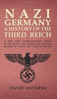 Nazi Germany a History of the Third Reich: A new and comprehensive study of the events that enabled Adolf Hitler and Nazi Germany to change the course of History (World History)