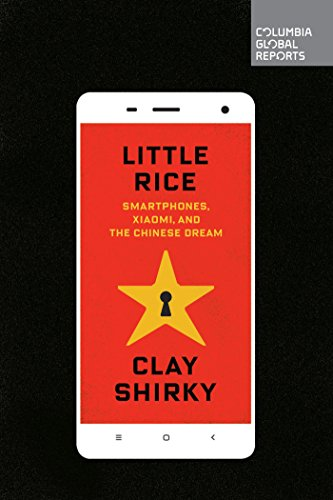 Little Rice: Smartphones, Xiaomi, and the Chinese Dream (English Edition)