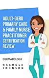 Adult Gero Primary Care and Family Nurse Practitioner Certification Review: Dermatology (English Edition)