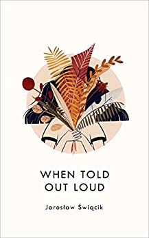 When Told Out Loud by [Jarosław Świącik]