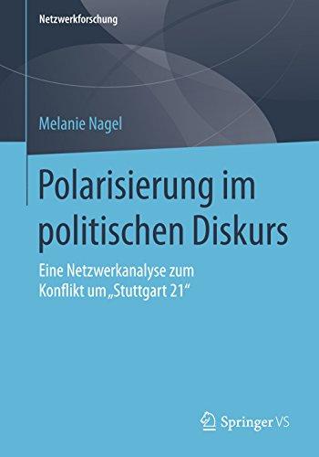 """Polarisierung im politischen Diskurs: Eine Netzwerkanalyse zum Konflikt um """"Stuttgart 21"""" (Netzwerkforschung)"""