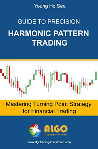 Guide to Precision Harmonic Pattern Trading: Mastering Turning Point Strategy for Financial Trading (English Edition)