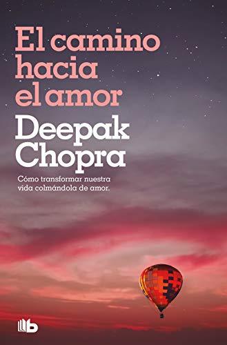 El camino hacia el amor: Cómo transformar nuestra vida colmándola de amor (Spanish Edition)
