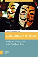 Global Diffusion of Protest: Riding the Protest Wave in the Neoliberal Crisis (Protest and Social Movements)