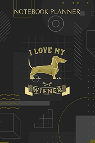 Notebook Planner I LOVE MY WIENER Dachshund Weiner Dog Funny Dachshund Pullover: Paycheck Budget, 114 Pages, Finance, Hourly, To-Do List, Hourly, Diary, 6x9 inch